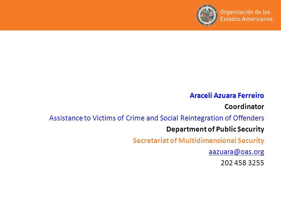 Araceli Azuara Ferreiro Coordinator Assistance to Victims of Crime and Social Reintegration of Offenders Department of Public Security Secretariat of