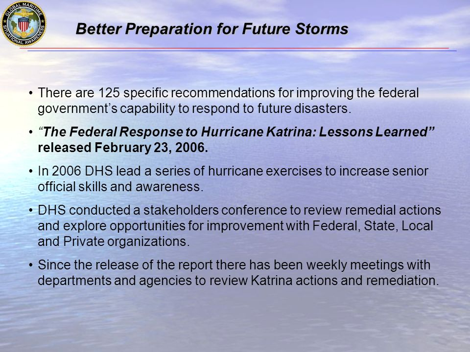 Better Preparation for Future Storms There are 125 specific recommendations for improving the federal governments capability to respond to future disasters.