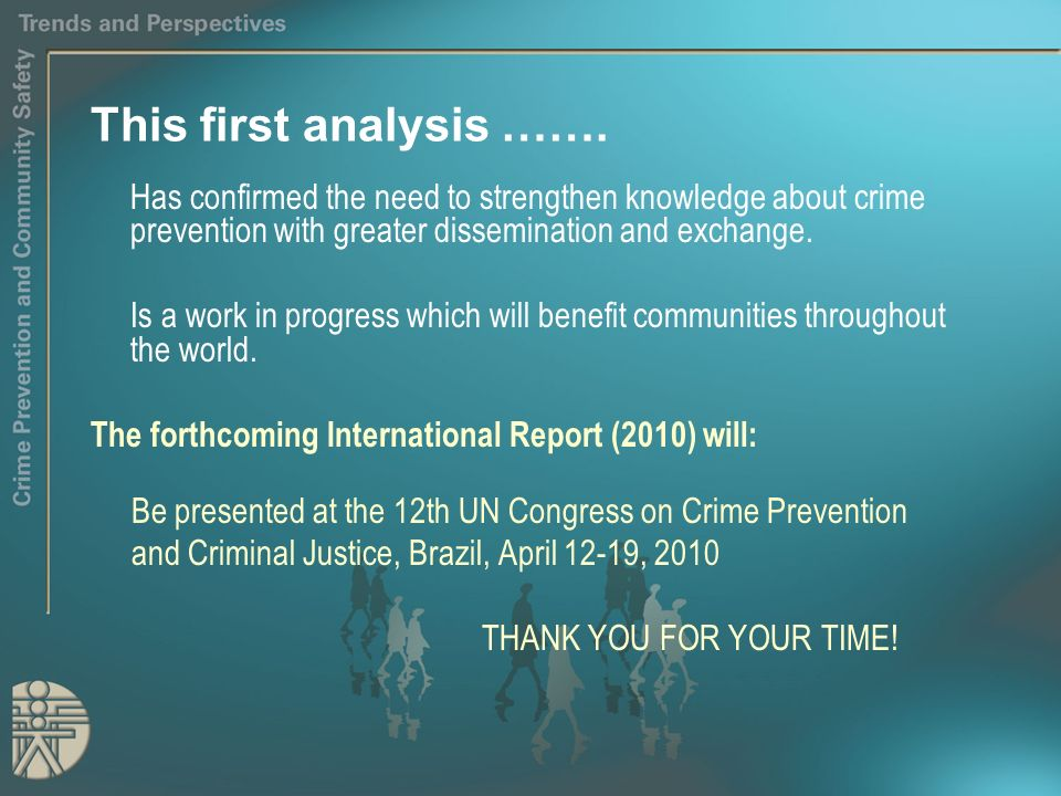 This first analysis ……. Has confirmed the need to strengthen knowledge about crime prevention with greater dissemination and exchange. Is a work in pr