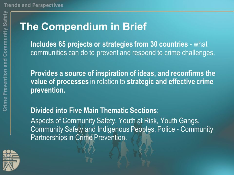 The Compendium in Brief Includes 65 projects or strategies from 30 countries - what communities can do to prevent and respond to crime challenges. Pro