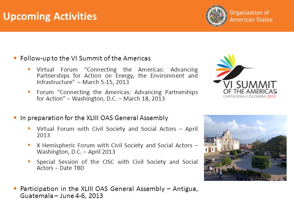 Upcoming Activities Follow-up to the VI Summit of the Americas Virtual Forum Connecting the Americas: Advancing Partnerships for Action on Energy, the