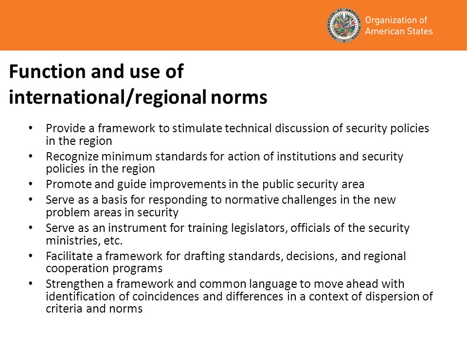 Function and use of international/regional norms Provide a framework to stimulate technical discussion of security policies in the region Recognize mi