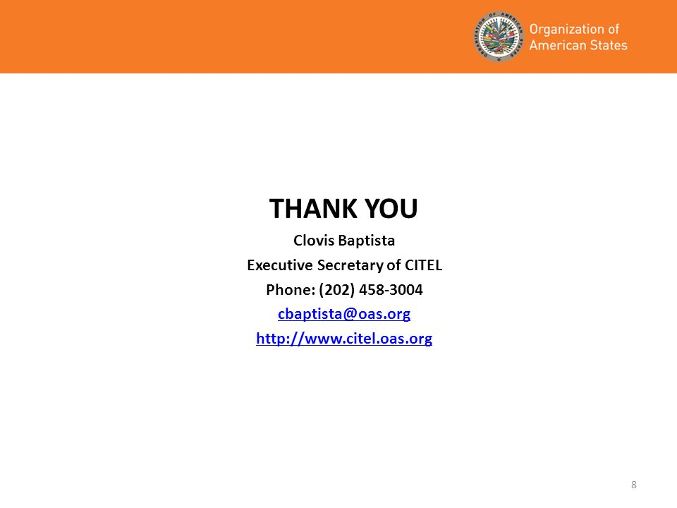 8 THANK YOU Clovis Baptista Executive Secretary of CITEL Phone: (202)