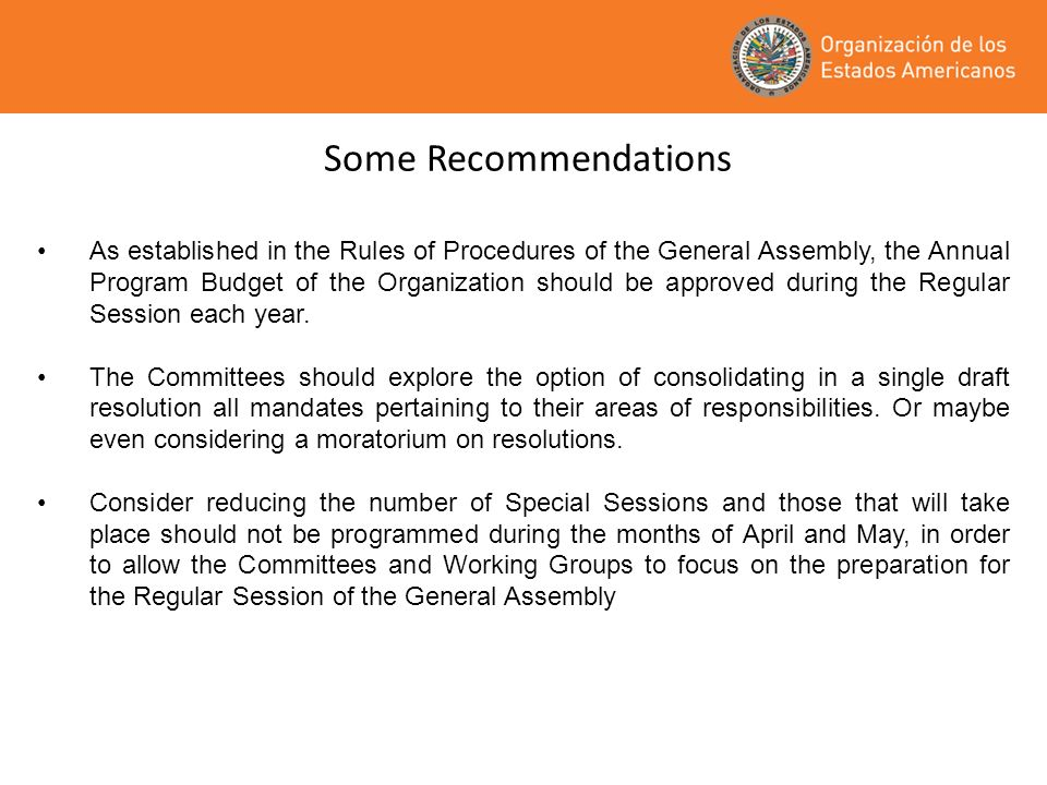 Some Recommendations As established in the Rules of Procedures of the General Assembly, the Annual Program Budget of the Organization should be approv