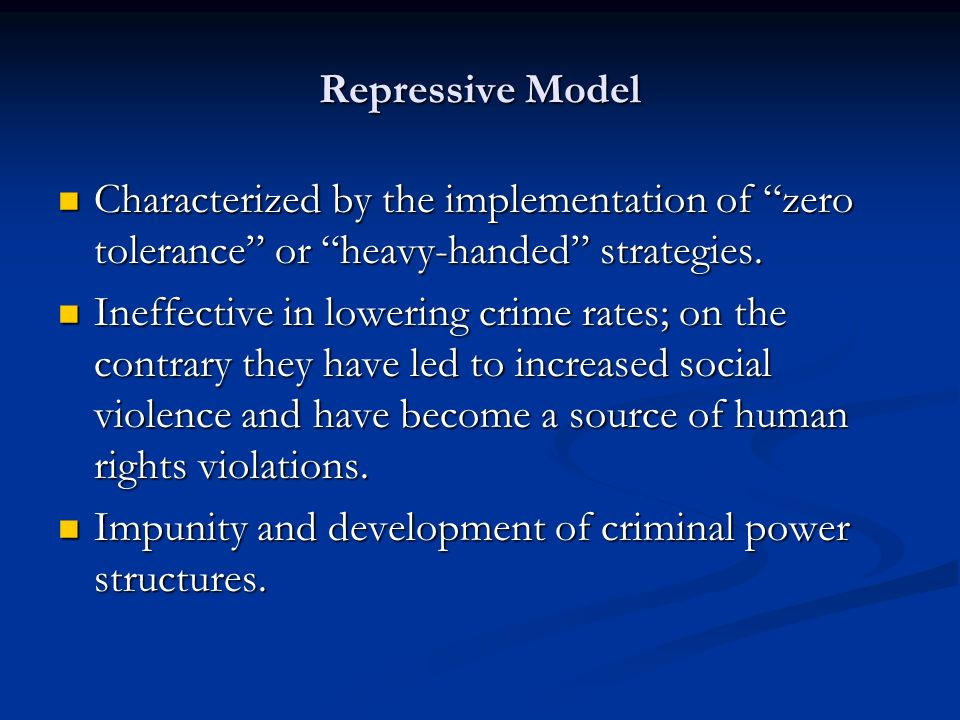 Repressive Model Characterized by the implementation of zero tolerance or heavy-handed strategies.