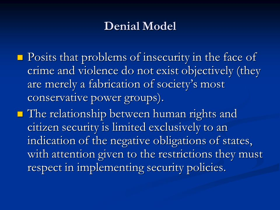 Denial Model Posits that problems of insecurity in the face of crime and violence do not exist objectively (they are merely a fabrication of societys most conservative power groups).