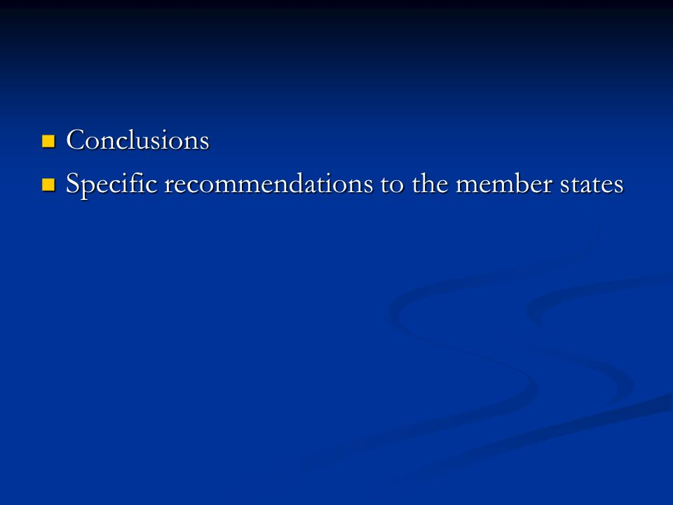 Conclusions Conclusions Specific recommendations to the member states Specific recommendations to the member states