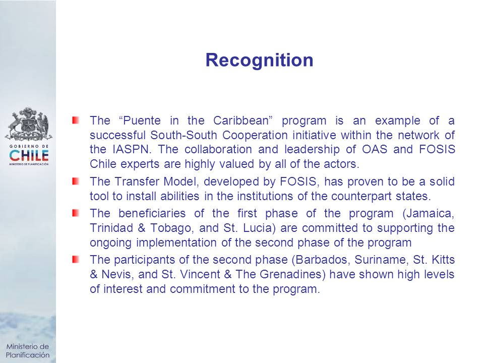 Recognition The Puente in the Caribbean program is an example of a successful South-South Cooperation initiative within the network of the IASPN.