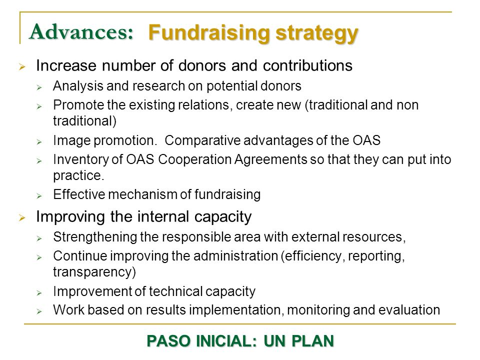 Advances: Fundraising strategy Increase number of donors and contributions Analysis and research on potential donors Promote the existing relations, create new (traditional and non traditional) Image promotion.