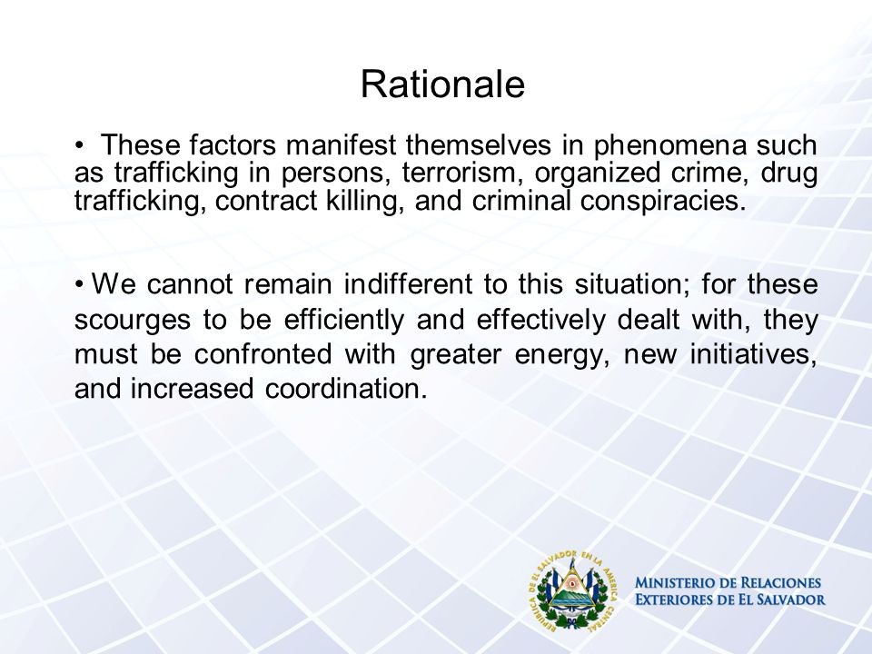Rationale These factors manifest themselves in phenomena such as trafficking in persons, terrorism, organized crime, drug trafficking, contract killin