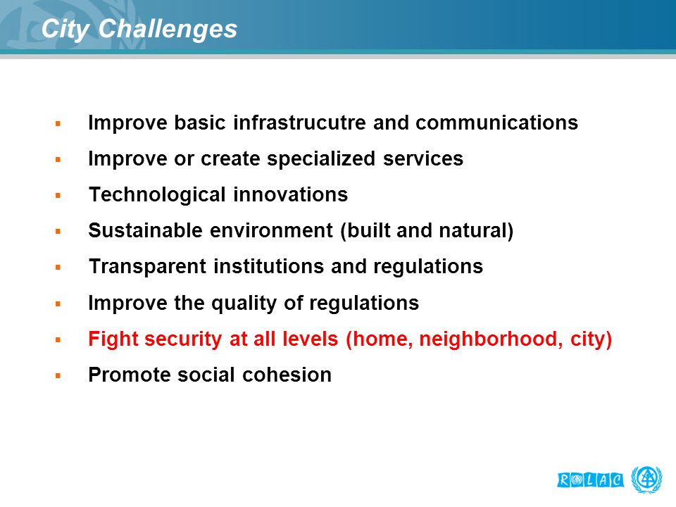 City Challenges Improve basic infrastrucutre and communications Improve or create specialized services Technological innovations Sustainable environme