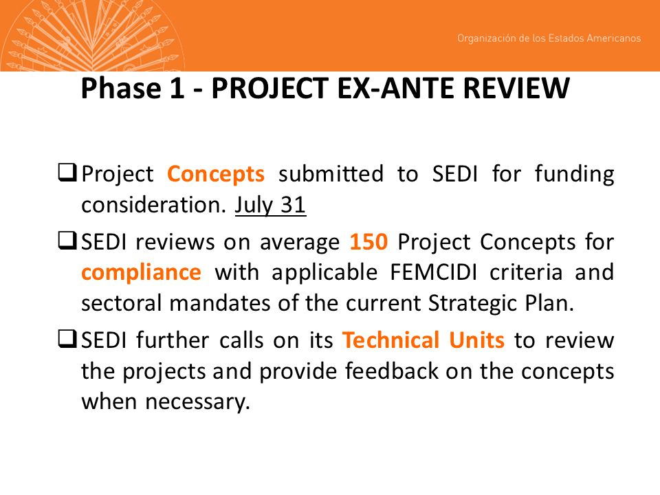 Phase 1 - PROJECT EX-ANTE REVIEW Project Concepts submitted to SEDI for funding consideration. July 31 SEDI reviews on average 150 Project Concepts fo
