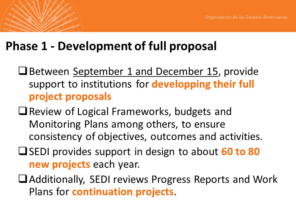 Phase 1 - Development of full proposal Between September 1 and December 15, provide support to institutions for developping their full project proposals Review of Logical Frameworks, budgets and Monitoring Plans among others, to ensure consistency of objectives, outcomes and activities.