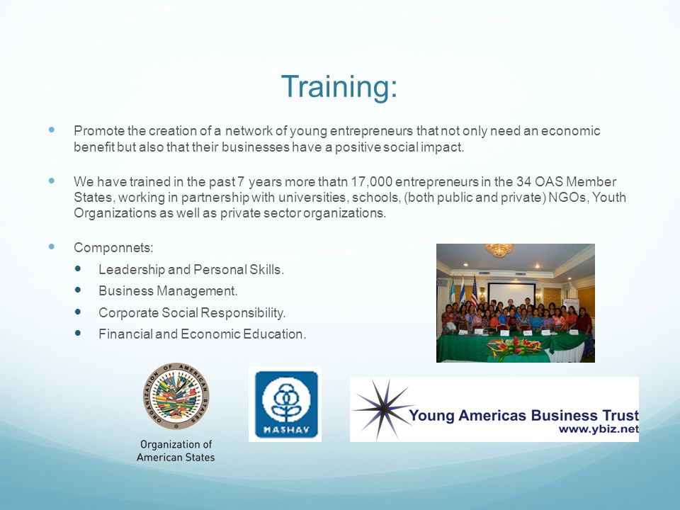 Training: Promote the creation of a network of young entrepreneurs that not only need an economic benefit but also that their businesses have a positi