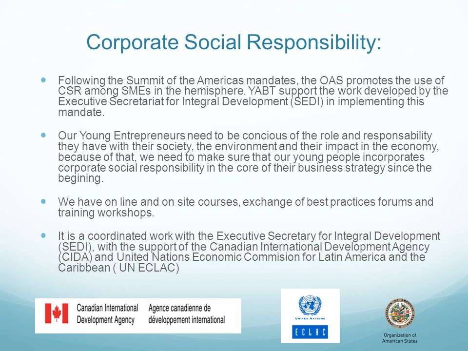 Corporate Social Responsibility: Following the Summit of the Americas mandates, the OAS promotes the use of CSR among SMEs in the hemisphere. YABT sup
