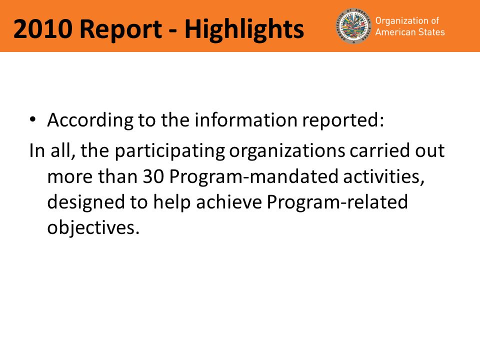 2010 Report - Highlights According to the information reported: In all, the participating organizations carried out more than 30 Program-mandated activities, designed to help achieve Program-related objectives.