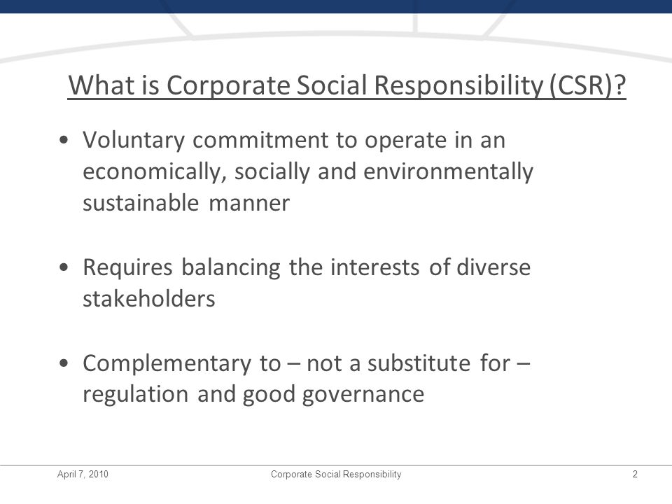 April 7, 2010Corporate Social Responsibility2 What is Corporate Social Responsibility (CSR).