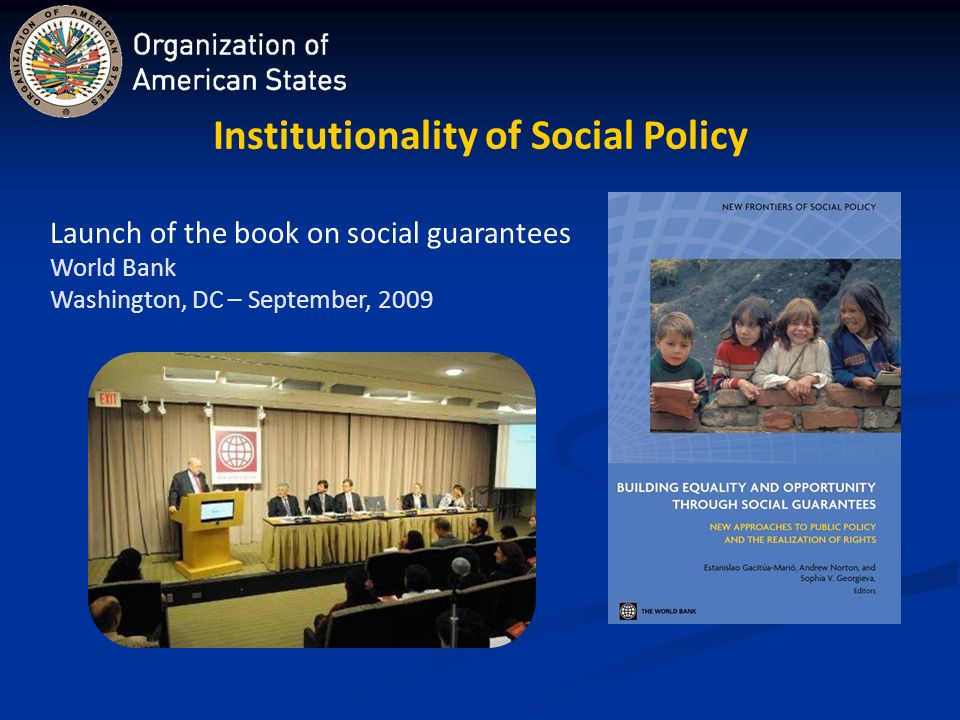 Institutionality of Social Policy Launch of the book on social guarantees World Bank Washington, DC – September, 2009