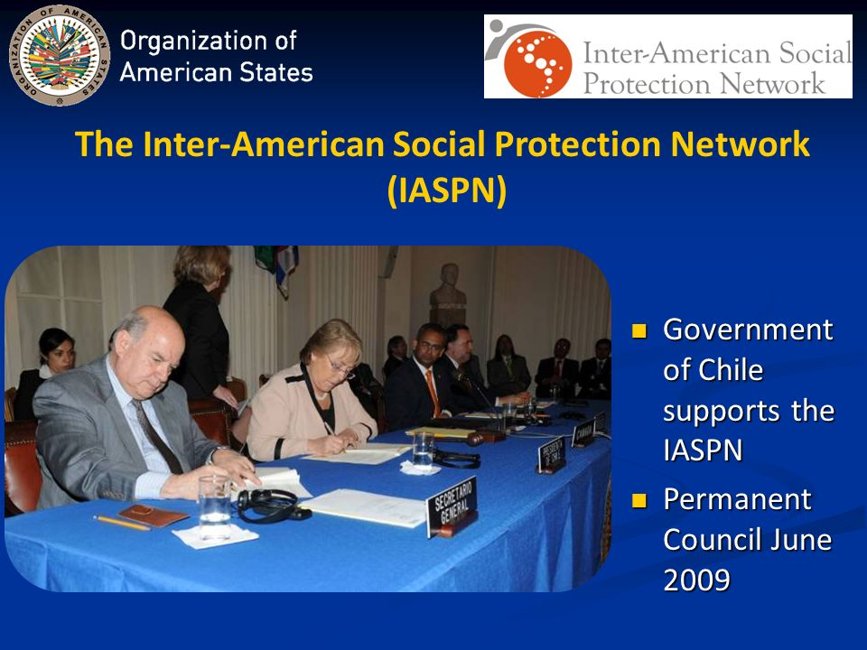 The Inter-American Social Protection Network (IASPN) Government of Chile supports the IASPN Government of Chile supports the IASPN Permanent Council June 2009 Permanent Council June 2009