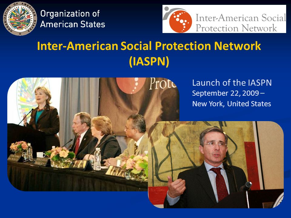 Inter-American Social Protection Network (IASPN) Launch of the IASPN September 22, 2009 – New York, United States