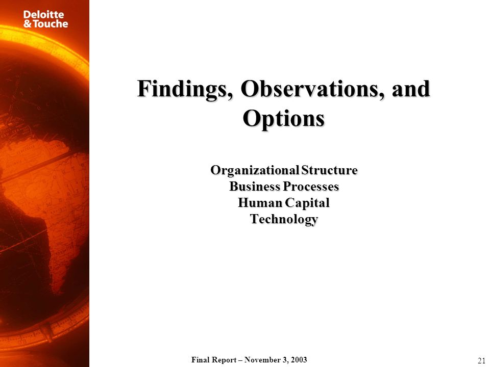 Final Report – November 3, 2003 Findings, Observations, and Options Organizational Structure Business Processes Human Capital Technology 21