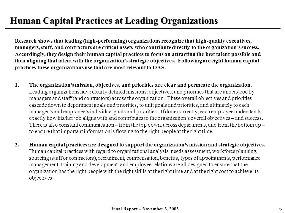 Final Report – November 3, 2003 Human Capital Practices at Leading Organizations 1.The organizations mission, objectives, and priorities are clear and