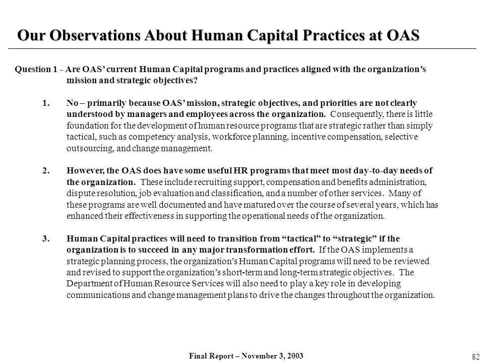 Final Report – November 3, 2003 Question 1 - Are OAS current Human Capital programs and practices aligned with the organizations mission and strategic