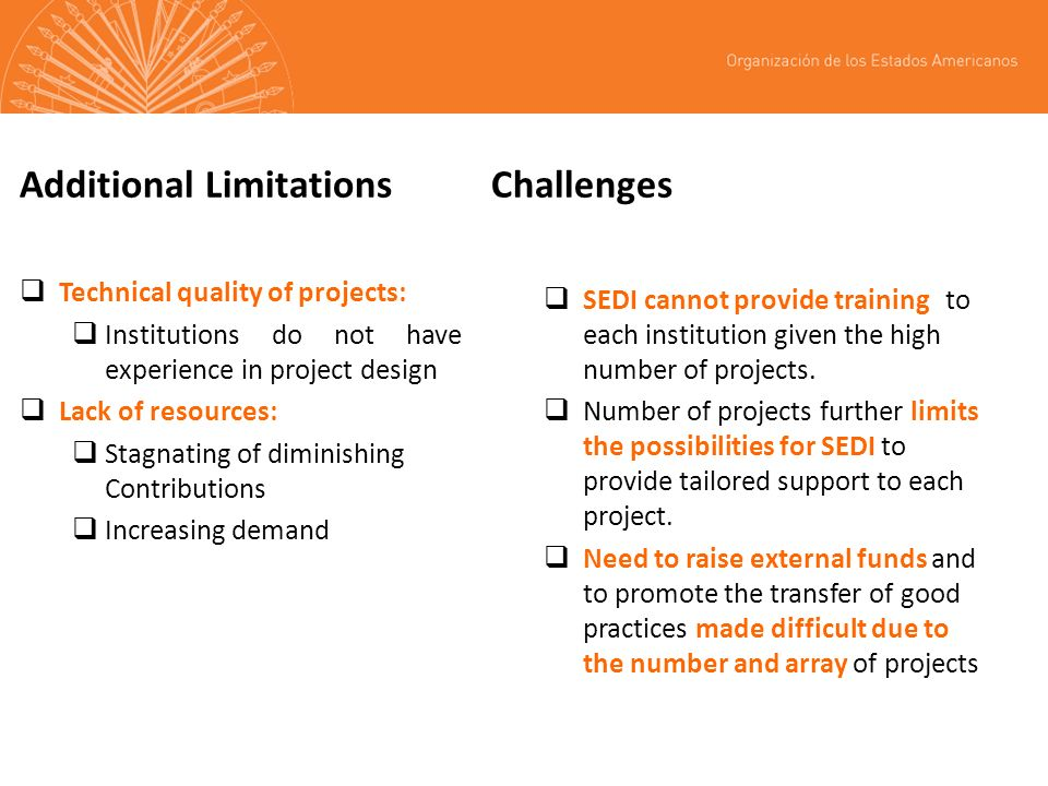 Additional LimitationsChallenges Technical quality of projects: Institutions do not have experience in project design Lack of resources: Stagnating of
