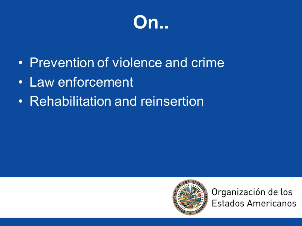 On.. Prevention of violence and crime Law enforcement Rehabilitation and reinsertion
