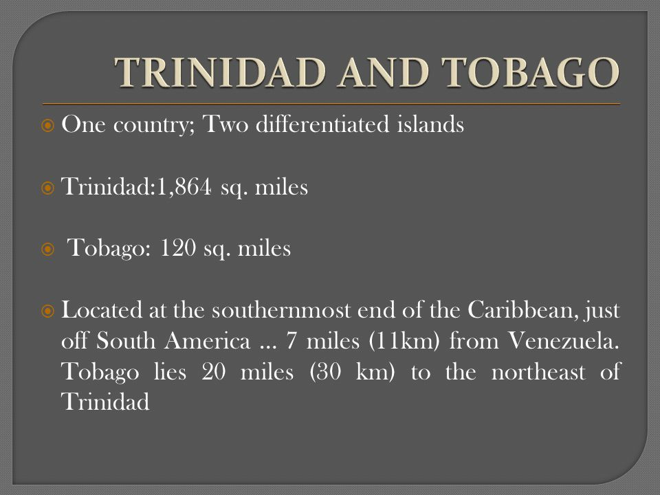 One country; Two differentiated islands Trinidad:1,864 sq.