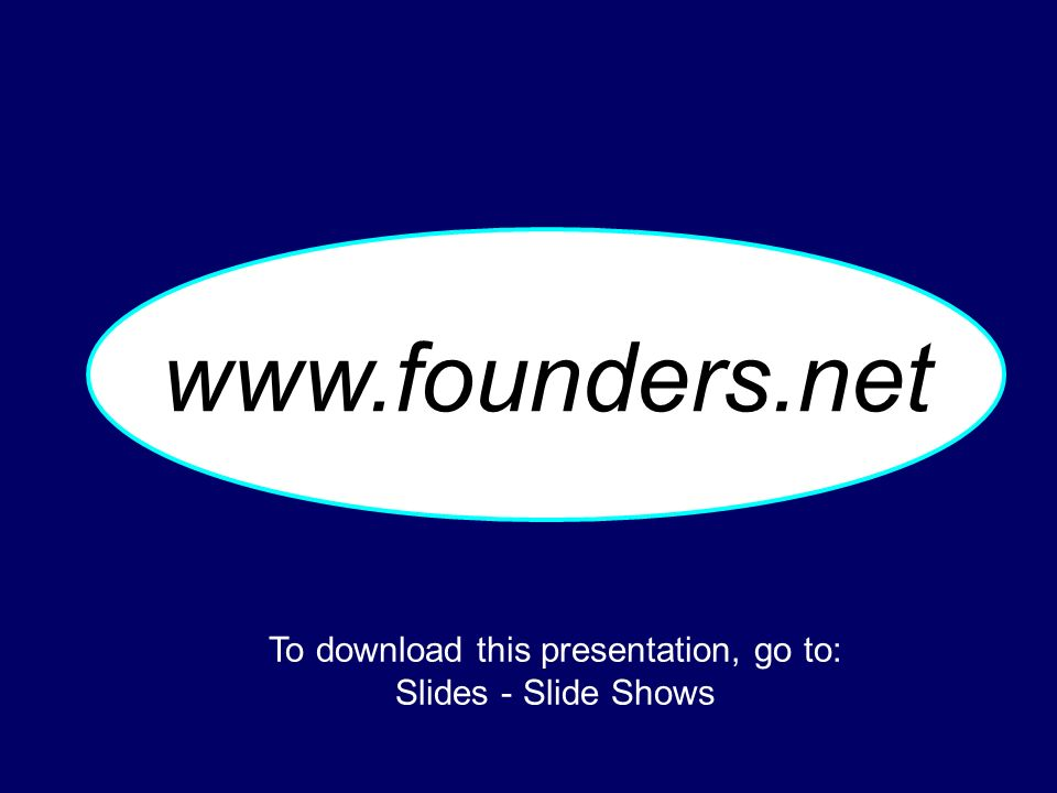 01-039 www.founders.net To download this presentation, go to: Slides - Slide Shows