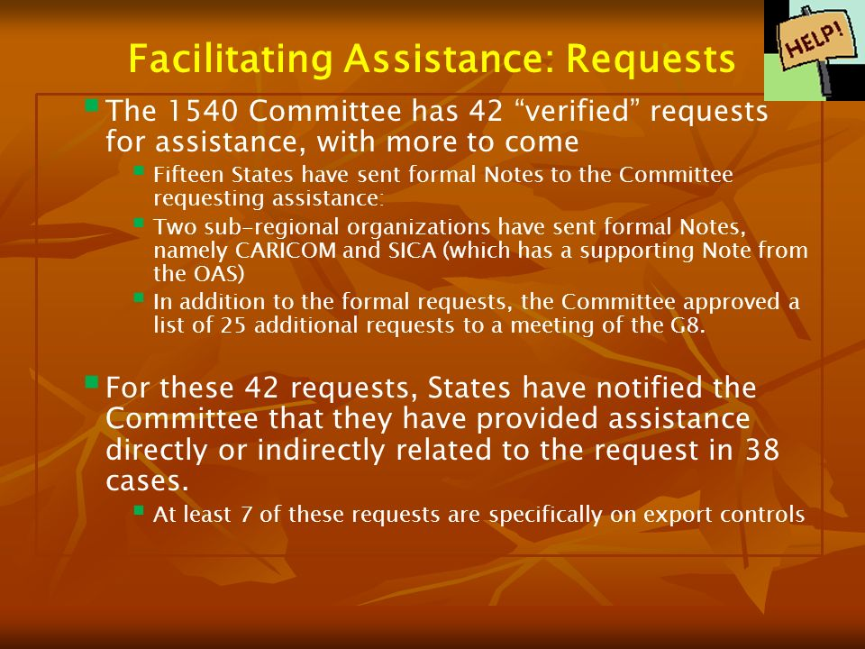Facilitating Assistance: Requests The 1540 Committee has 42 verified requests for assistance, with more to come Fifteen States have sent formal Notes