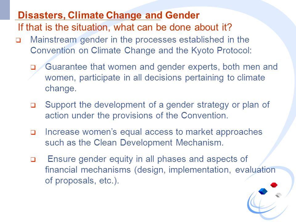 Disasters, Climate Change and Gender If that is the situation, what can be done about it.