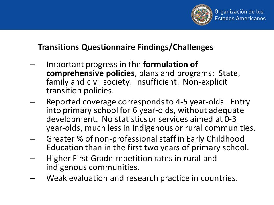Transitions Questionnaire Findings/Challenges – Important progress in the formulation of comprehensive policies, plans and programs: State, family and