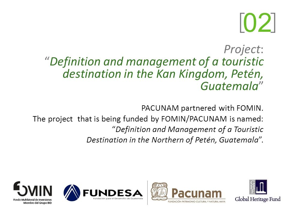 02 Project: Definition and management of a touristic destination in the Kan Kingdom, Petén, Guatemala PACUNAM partnered with FOMIN.