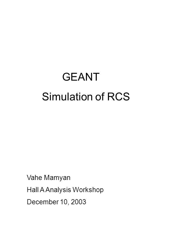 GEANT Simulation of RCS Vahe Mamyan Hall A Analysis Workshop December 10, 2003