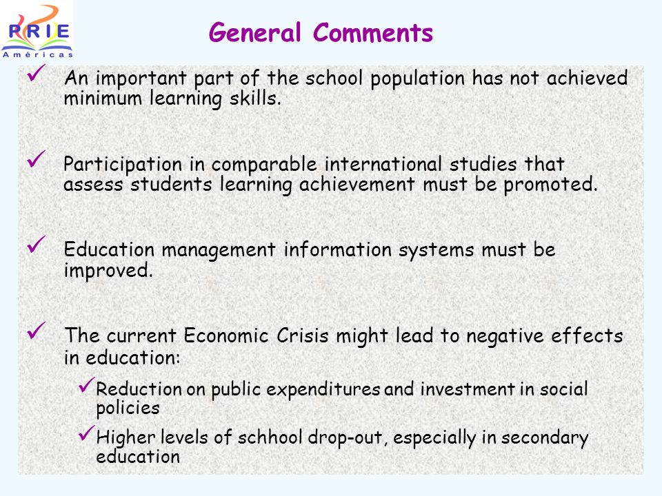 General Comments An important part of the school population has not achieved minimum learning skills.