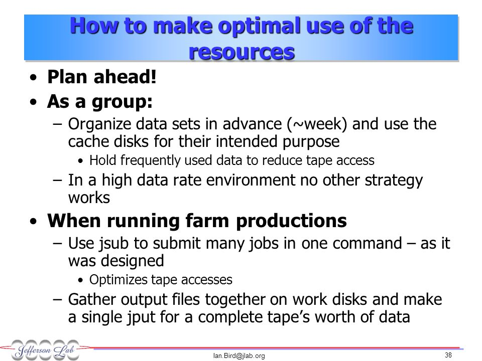 Ian.Bird@jlab.org 38 How to make optimal use of the resources Plan ahead.