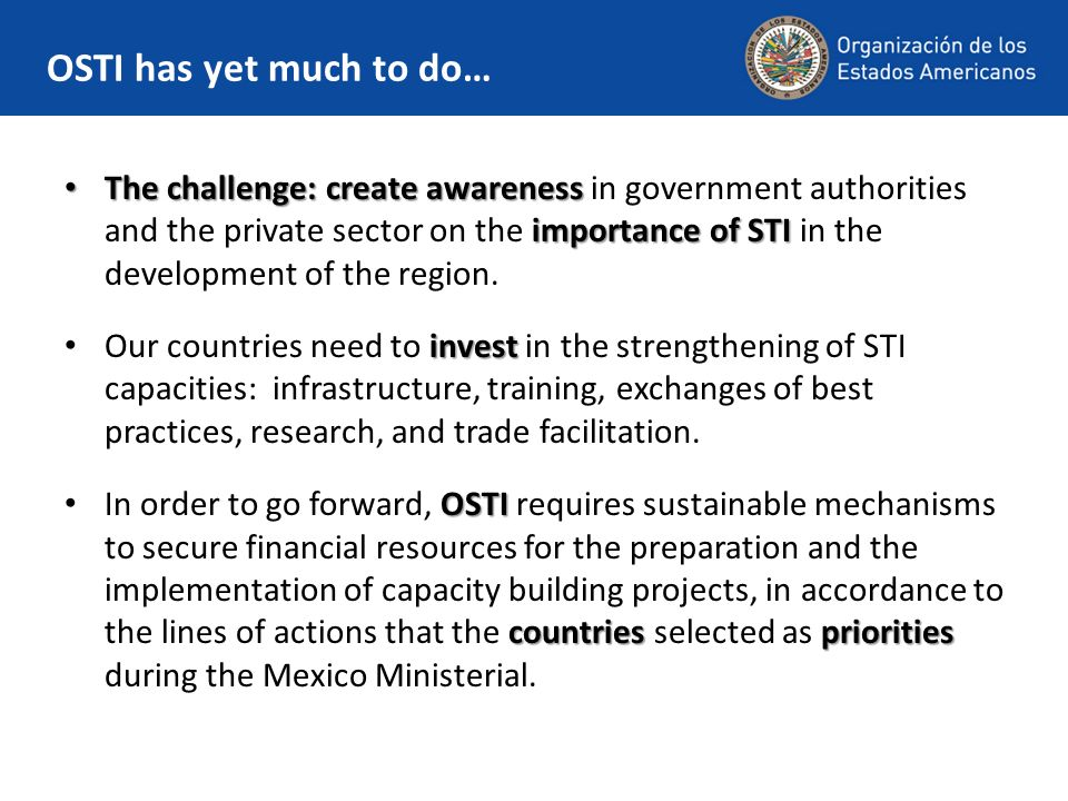 OSTI has yet much to do… The challenge: create awareness importance of STI The challenge: create awareness in government authorities and the private s