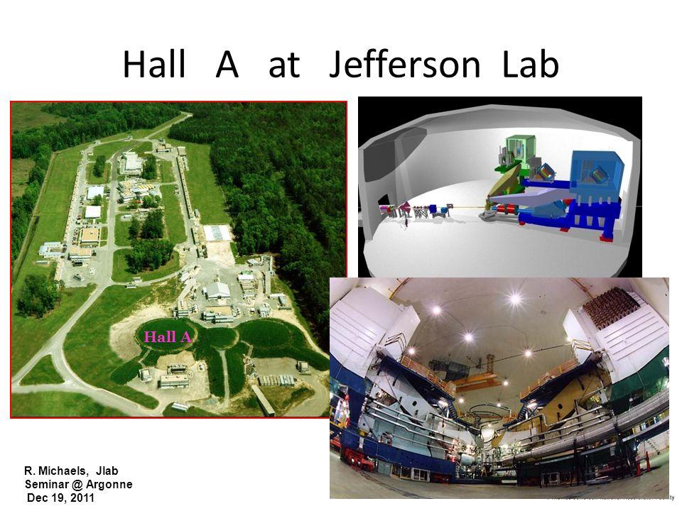 R. Michaels, Jlab Seminar @ Argonne Dec 19, 2011 Hall A at Jefferson Lab Hall A