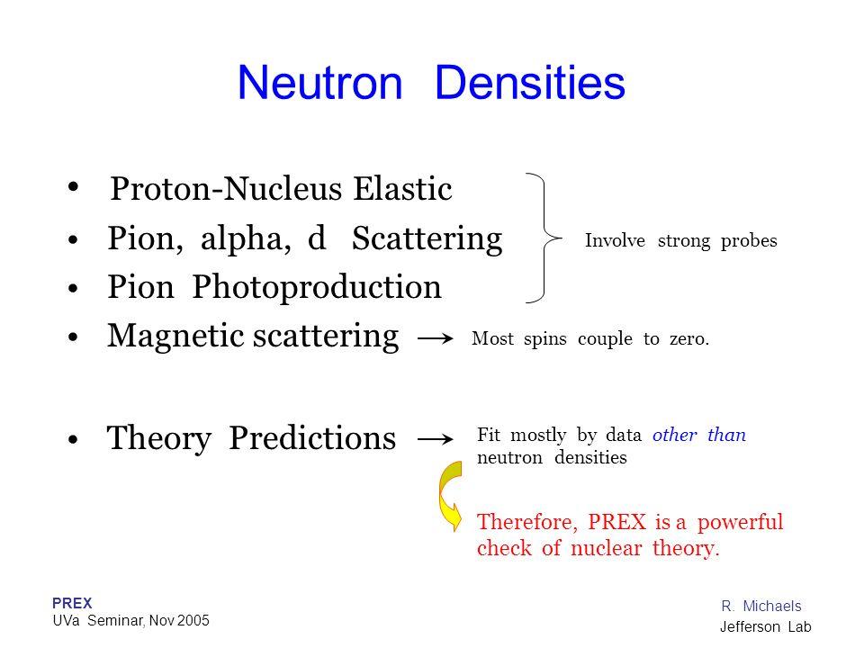 PREX UVa Seminar, Nov 2005 R. Michaels Jefferson Lab Neutron Densities Proton-Nucleus Elastic Pion, alpha, d Scattering Pion Photoproduction Magnetic