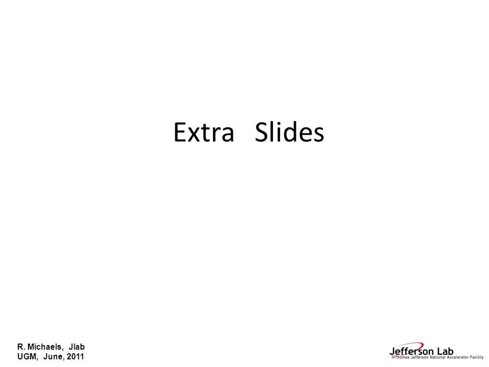R. Michaels, Jlab UGM, June, 2011 Extra Slides