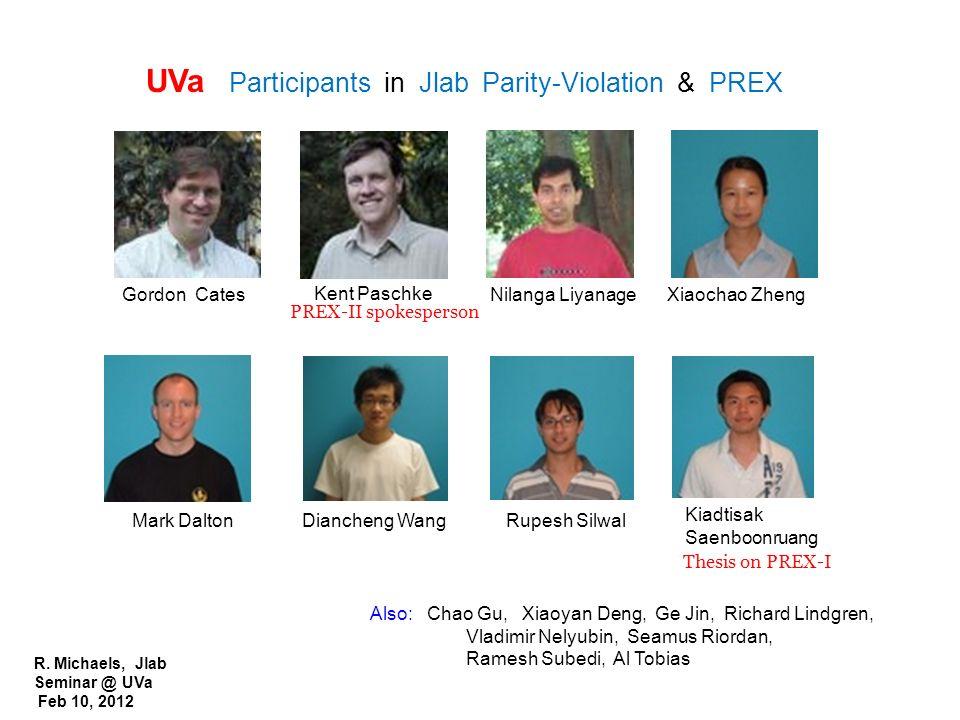 R. Michaels, Jlab Seminar @ UVa Feb 10, 2012 UVa Participants in Jlab Parity-Violation & PREX Gordon Cates Kent Paschke Nilanga LiyanageXiaochao Zheng