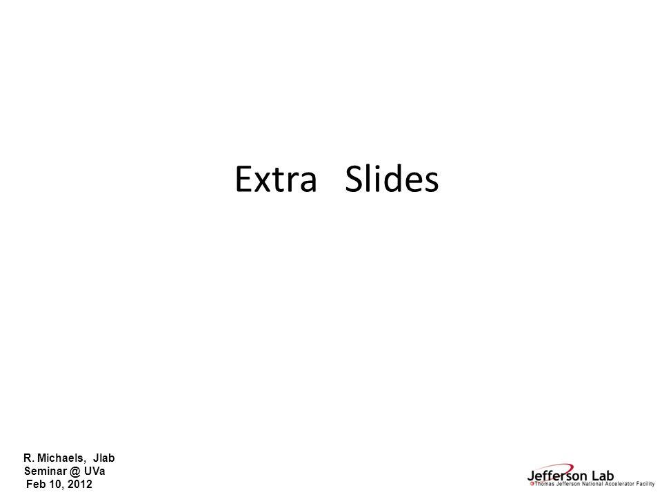 R. Michaels, Jlab Seminar @ UVa Feb 10, 2012 Extra Slides