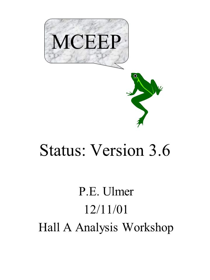 Status: Version 3.6 P.E. Ulmer 12/11/01 Hall A Analysis Workshop MCEEP
