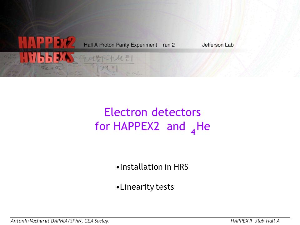 Antonin Vacheret DAPNIA/SPhN, CEA Saclay.HAPPEX II Jlab Hall A Electron detectors for HAPPEX2 and He Installation in HRS Linearity tests 4