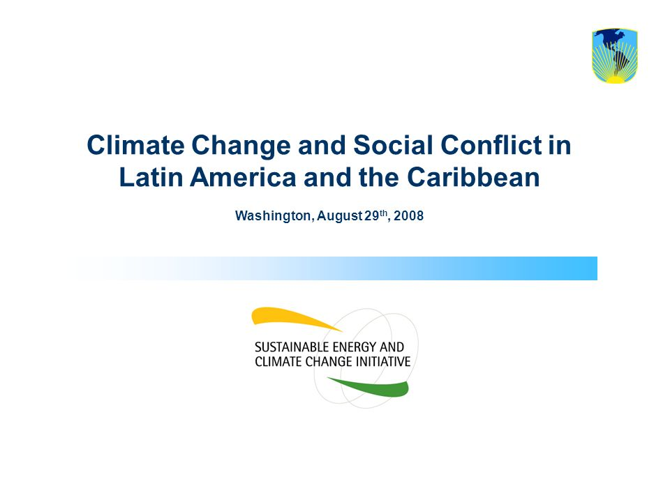 Climate Change and Social Conflict in Latin America and the Caribbean Washington, August 29 th, 2008