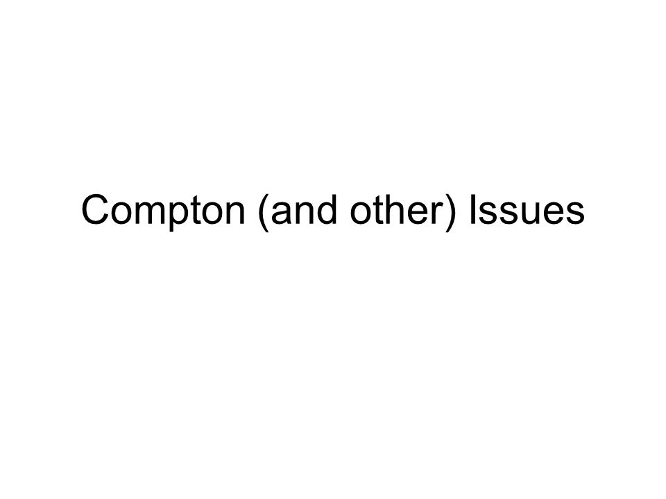 Compton (and other) Issues