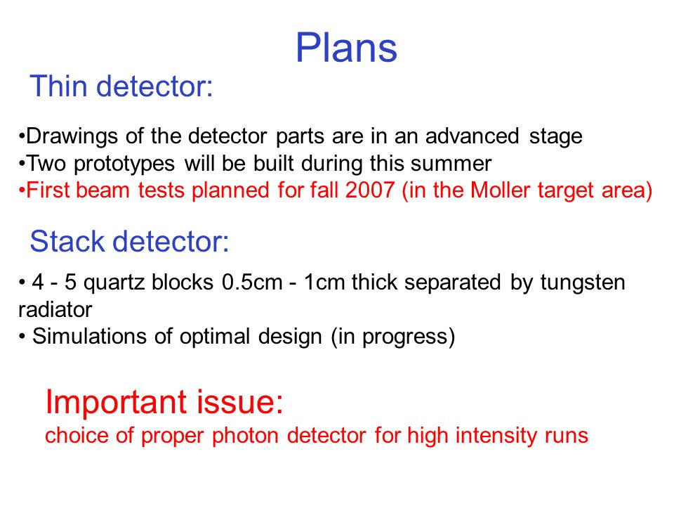 Plans Drawings of the detector parts are in an advanced stage Two prototypes will be built during this summer First beam tests planned for fall 2007 (