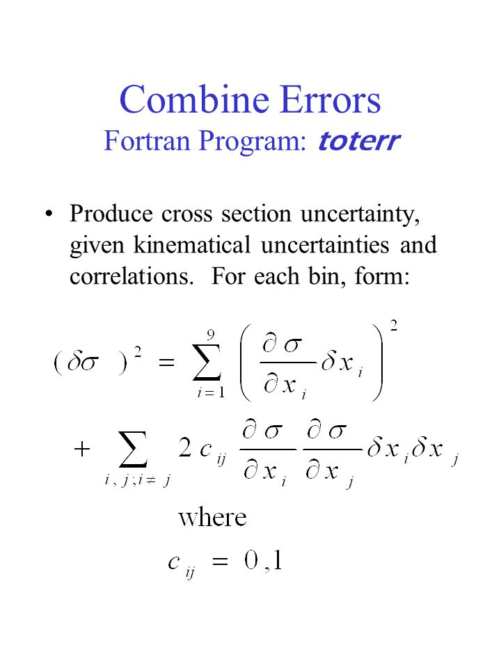 Combine Errors Fortran Program: toterr Produce cross section uncertainty, given kinematical uncertainties and correlations.